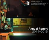 Annual report 2014-15 for the Centre for Innovative Manufacturing in Additive Manufacturing