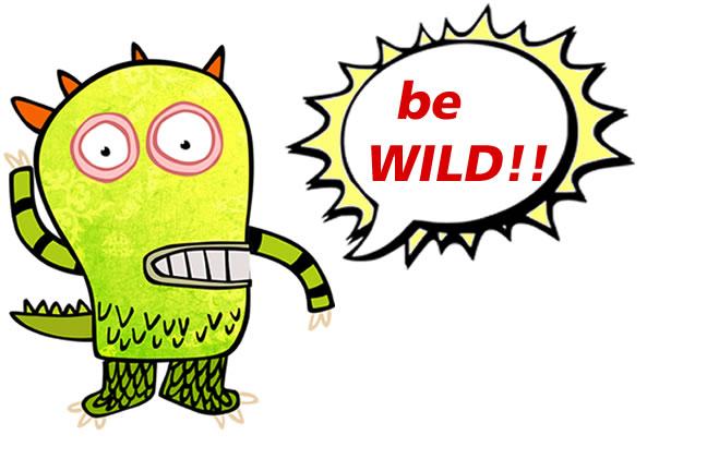 Be Wild!
