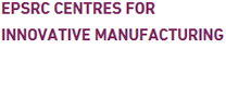 EPSRC Centres for Innovative Manufacturing