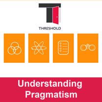 THRESHOLD Understanding Pragmatism