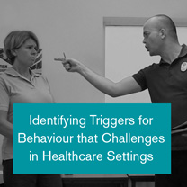 Identifying triggers for behaviour that challenges in healthcare settings